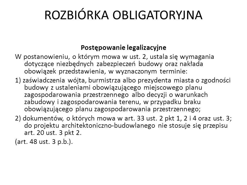 ROZBIÓRKA OBLIGATORYJNA Postępowanie legalizacyjne W postanowieniu, o którym mowa w ust. 2, ustala się wymagania dotyczące niezbędnych zabezpieczeń bu
