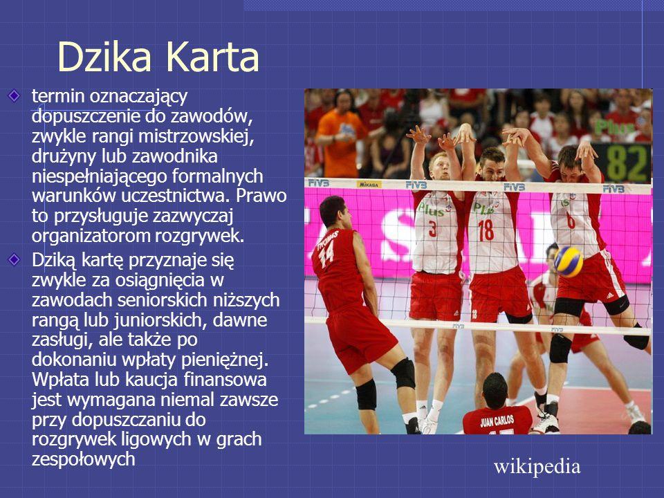 Dzika Karta termin oznaczający dopuszczenie do zawodów, zwykle rangi mistrzowskiej, drużyny lub zawodnika niespełniającego formalnych warunków uczestnictwa.