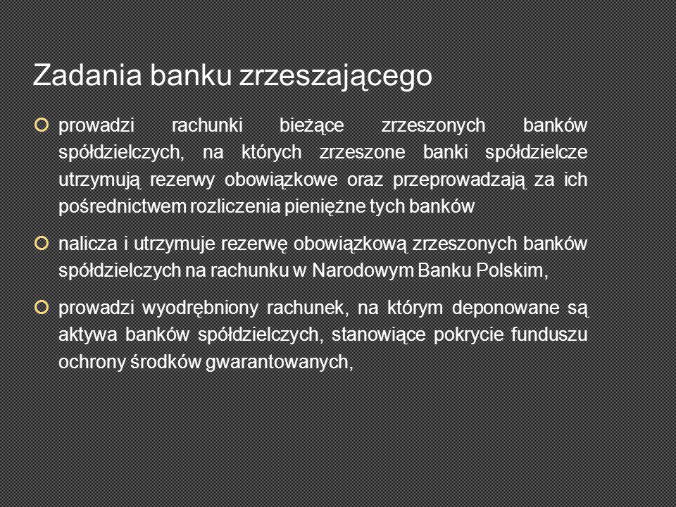  prowadzi rachunki bieżące zrzeszonych banków spółdzielczych, na których zrzeszone banki spółdzielcze utrzymują rezerwy obowiązkowe oraz przeprowadzają za ich pośrednictwem rozliczenia pieniężne tych banków  nalicza i utrzymuje rezerwę obowiązkową zrzeszonych banków spółdzielczych na rachunku w Narodowym Banku Polskim,  prowadzi wyodrębniony rachunek, na którym deponowane są aktywa banków spółdzielczych, stanowiące pokrycie funduszu ochrony środków gwarantowanych, Zadania banku zrzeszającego