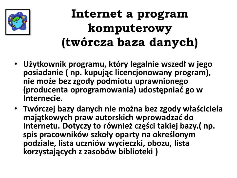 Internet a program komputerowy (twórcza baza danych) Użytkownik programu, który legalnie wszedł w jego posiadanie ( np.