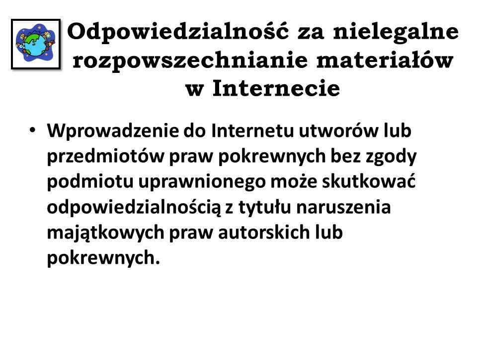 Odpowiedzialność za nielegalne rozpowszechnianie materiałów w Internecie Wprowadzenie do Internetu utworów lub przedmiotów praw pokrewnych bez zgody p