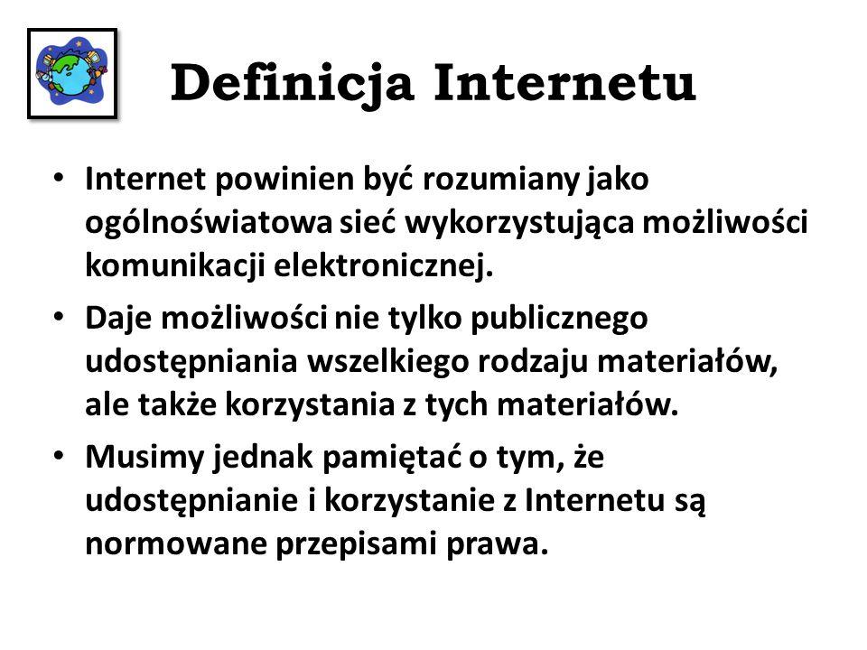 Definicja Internetu Internet powinien być rozumiany jako ogólnoświatowa sieć wykorzystująca możliwości komunikacji elektronicznej. Daje możliwości nie