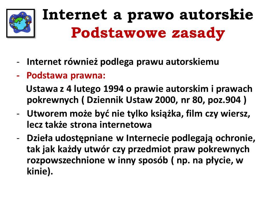 Internet a prawo autorskie Podstawowe zasady -Internet również podlega prawu autorskiemu - Podstawa prawna: Ustawa z 4 lutego 1994 o prawie autorskim