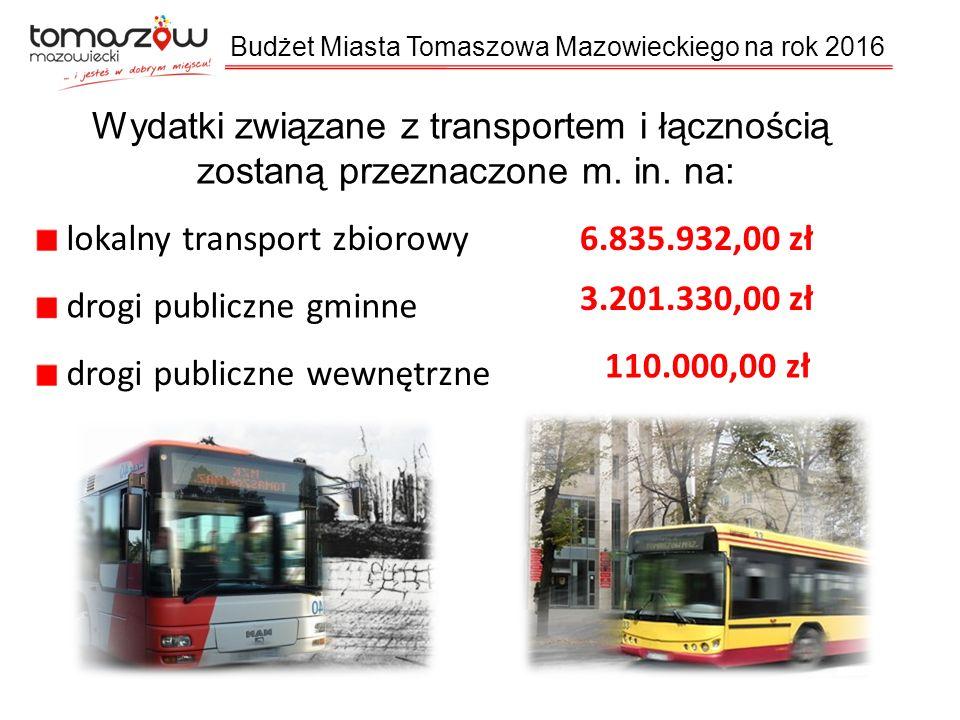 Budżet Miasta Tomaszowa Mazowieckiego na rok 2016 Wydatki związane z transportem i łącznością zostaną przeznaczone m.