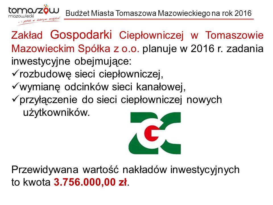 Budżet Miasta Tomaszowa Mazowieckiego na rok 2016 Zakład Gospodarki Ciepłowniczej w Tomaszowie Mazowieckim Spółka z o.o.