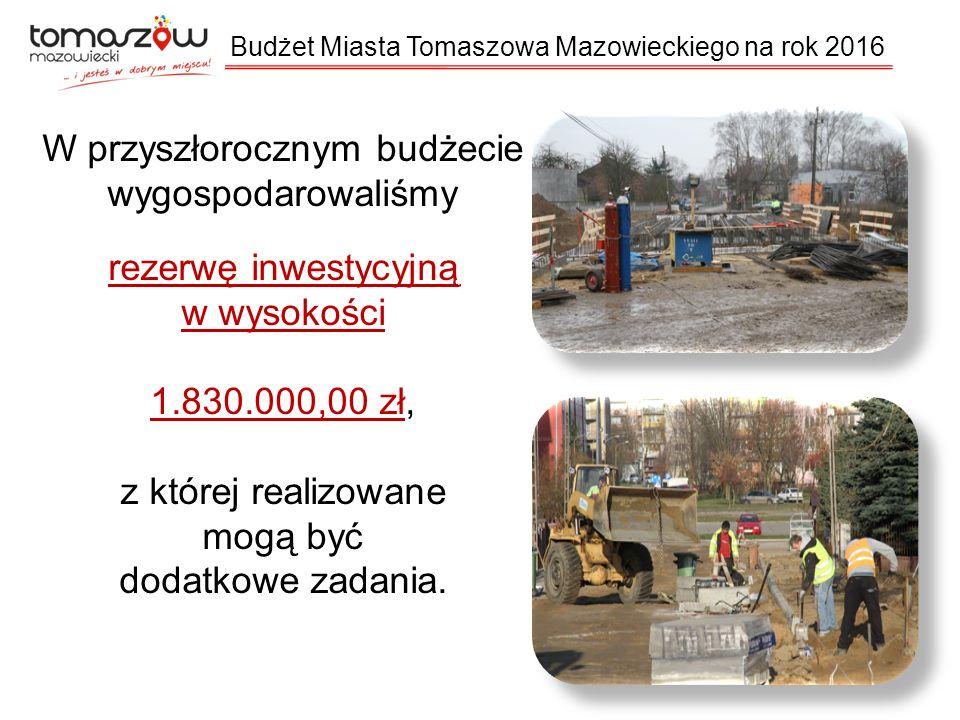 W przyszłorocznym budżecie wygospodarowaliśmy rezerwę inwestycyjną w wysokości 1.830.000,00 zł, z której realizowane mogą być dodatkowe zadania.