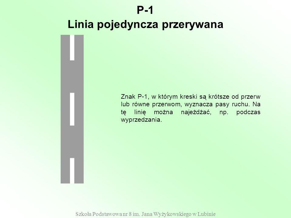 Szkoła Podstawowa nr 8 im. Jana Wyżykowskiego w Lubinie P-1 Znak P-1, w którym kreski są krótsze od przerw lub równe przerwom, wyznacza pasy ruchu. Na