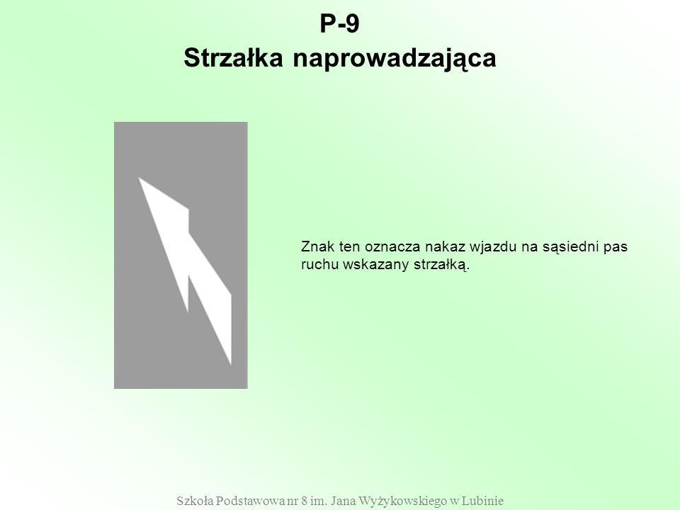 Szkoła Podstawowa nr 8 im. Jana Wyżykowskiego w Lubinie P-9 Znak ten oznacza nakaz wjazdu na sąsiedni pas ruchu wskazany strzałką. Strzałka naprowadza