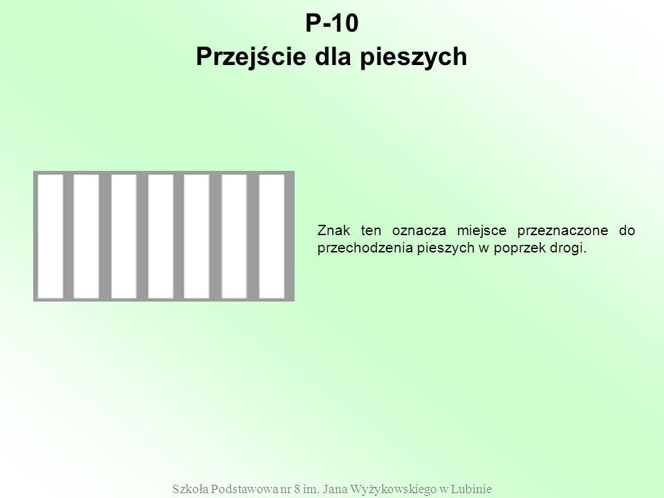 Szkoła Podstawowa nr 8 im. Jana Wyżykowskiego w Lubinie P-10 Znak ten oznacza miejsce przeznaczone do przechodzenia pieszych w poprzek drogi. Przejści