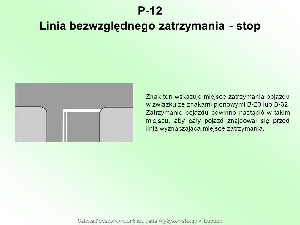 Szkoła Podstawowa nr 8 im. Jana Wyżykowskiego w Lubinie P-12 Znak ten wskazuje miejsce zatrzymania pojazdu w związku ze znakami pionowymi B-20 lub B-3