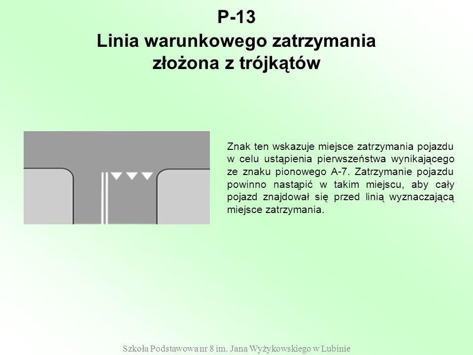 Szkoła Podstawowa nr 8 im. Jana Wyżykowskiego w Lubinie P-13 Znak ten wskazuje miejsce zatrzymania pojazdu w celu ustąpienia pierwszeństwa wynikająceg