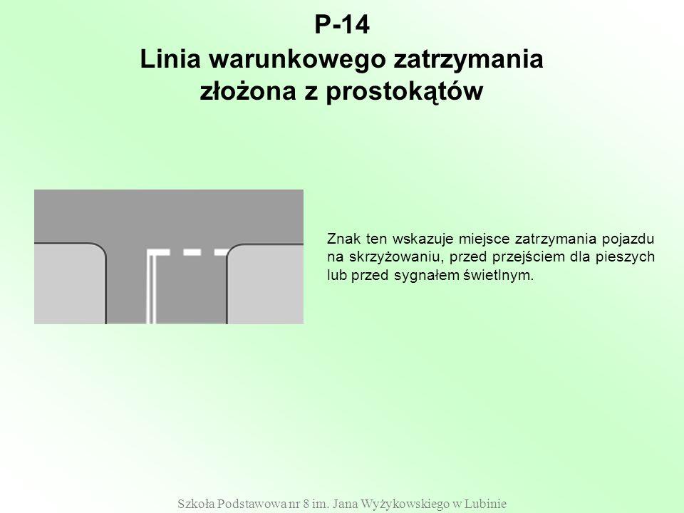 Szkoła Podstawowa nr 8 im. Jana Wyżykowskiego w Lubinie P-14 Znak ten wskazuje miejsce zatrzymania pojazdu na skrzyżowaniu, przed przejściem dla piesz