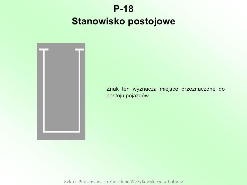 Szkoła Podstawowa nr 8 im. Jana Wyżykowskiego w Lubinie P-18 Znak ten wyznacza miejsce przeznaczone do postoju pojazdów. Stanowisko postojowe