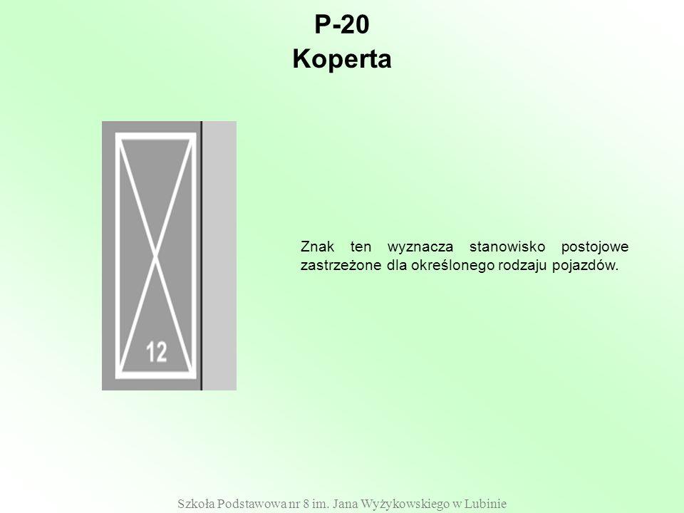 Szkoła Podstawowa nr 8 im. Jana Wyżykowskiego w Lubinie P-20 Znak ten wyznacza stanowisko postojowe zastrzeżone dla określonego rodzaju pojazdów. Kope