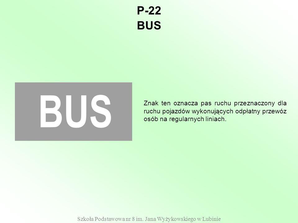 Szkoła Podstawowa nr 8 im. Jana Wyżykowskiego w Lubinie P-22 Znak ten oznacza pas ruchu przeznaczony dla ruchu pojazdów wykonujących odpłatny przewóz