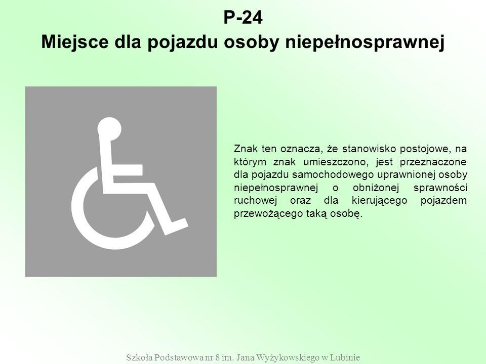 Szkoła Podstawowa nr 8 im. Jana Wyżykowskiego w Lubinie P-24 Znak ten oznacza, że stanowisko postojowe, na którym znak umieszczono, jest przeznaczone