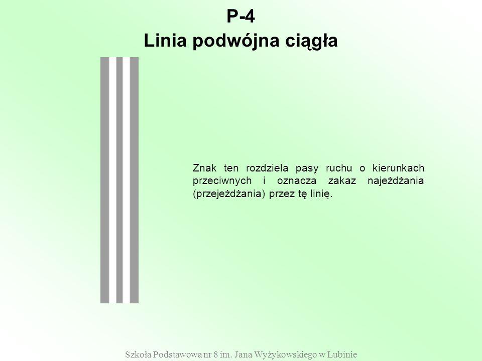 Szkoła Podstawowa nr 8 im. Jana Wyżykowskiego w Lubinie P-4 Znak ten rozdziela pasy ruchu o kierunkach przeciwnych i oznacza zakaz najeżdżania (przeje