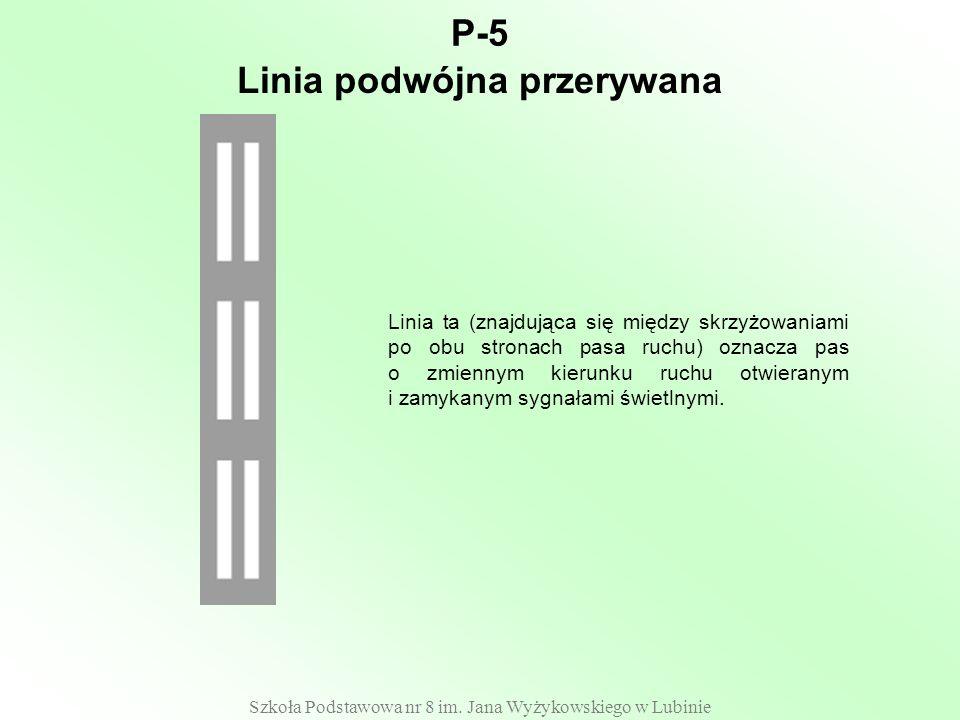Szkoła Podstawowa nr 8 im. Jana Wyżykowskiego w Lubinie P-5 Linia ta (znajdująca się między skrzyżowaniami po obu stronach pasa ruchu) oznacza pas o z