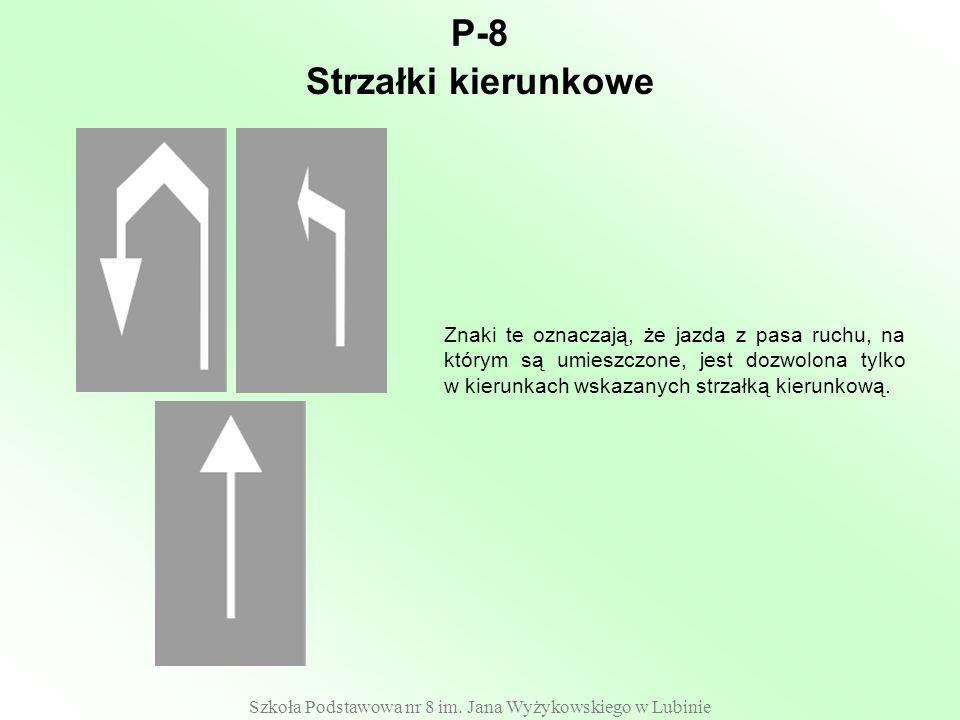 Szkoła Podstawowa nr 8 im. Jana Wyżykowskiego w Lubinie P-8 Znaki te oznaczają, że jazda z pasa ruchu, na którym są umieszczone, jest dozwolona tylko