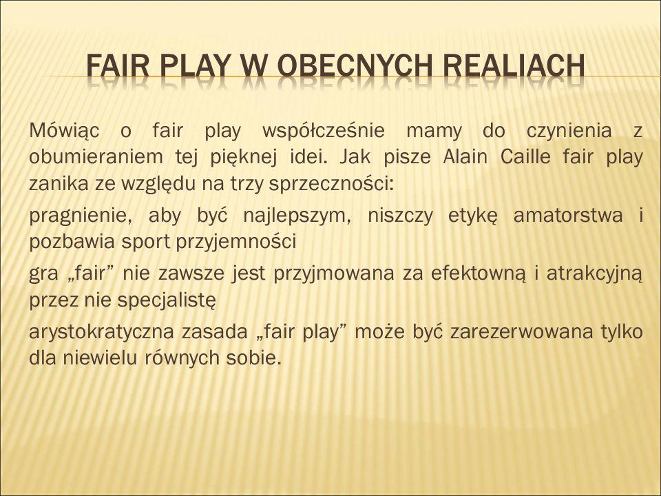 Mówiąc o fair play współcześnie mamy do czynienia z obumieraniem tej pięknej idei.