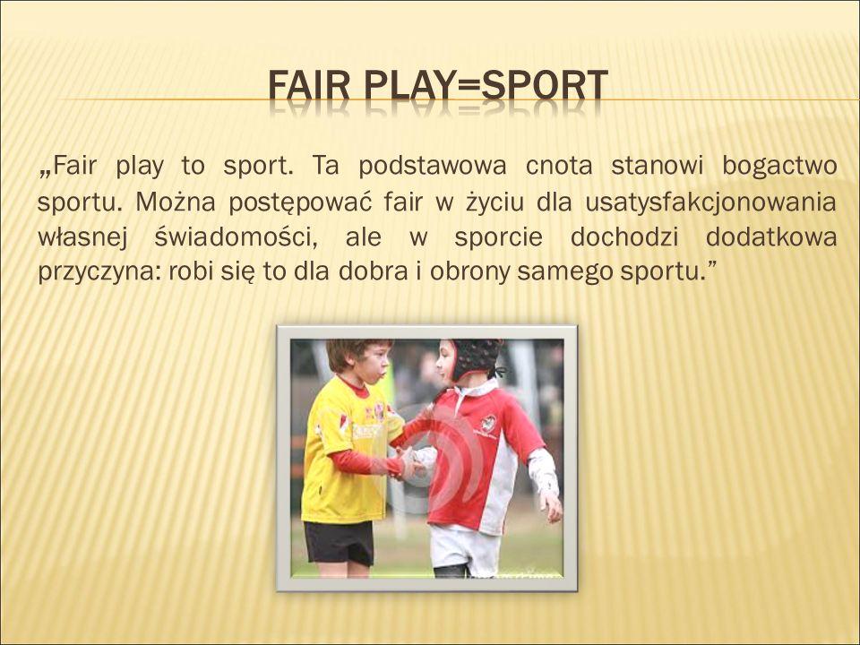 """"""" Fair play to sport.Ta podstawowa cnota stanowi bogactwo sportu."""