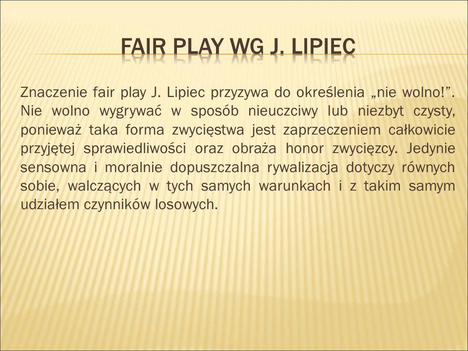 """Znaczenie fair play J.Lipiec przyzywa do określenia """"nie wolno! ."""