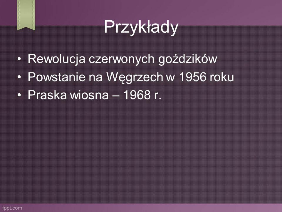 Przykłady Rewolucja czerwonych goździków Powstanie na Węgrzech w 1956 roku Praska wiosna – 1968 r.