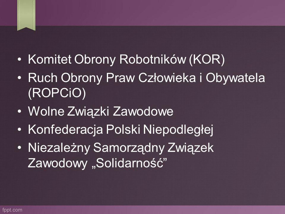 Komitet Obrony Robotników (KOR) Ruch Obrony Praw Człowieka i Obywatela (ROPCiO) Wolne Związki Zawodowe Konfederacja Polski Niepodległej Niezależny Sam