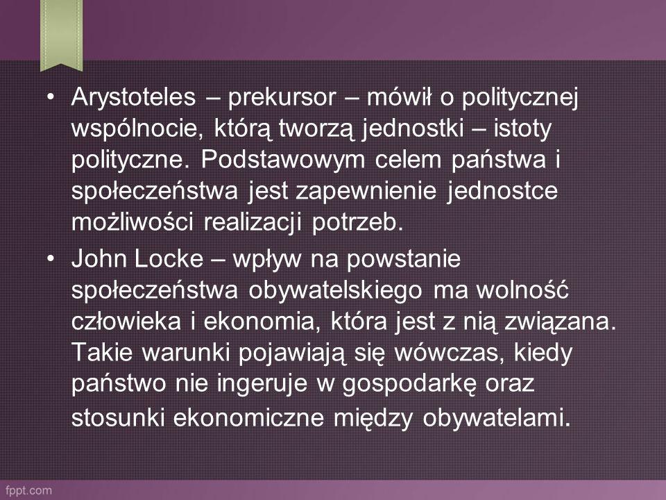 Arystoteles – prekursor – mówił o politycznej wspólnocie, którą tworzą jednostki – istoty polityczne. Podstawowym celem państwa i społeczeństwa jest z