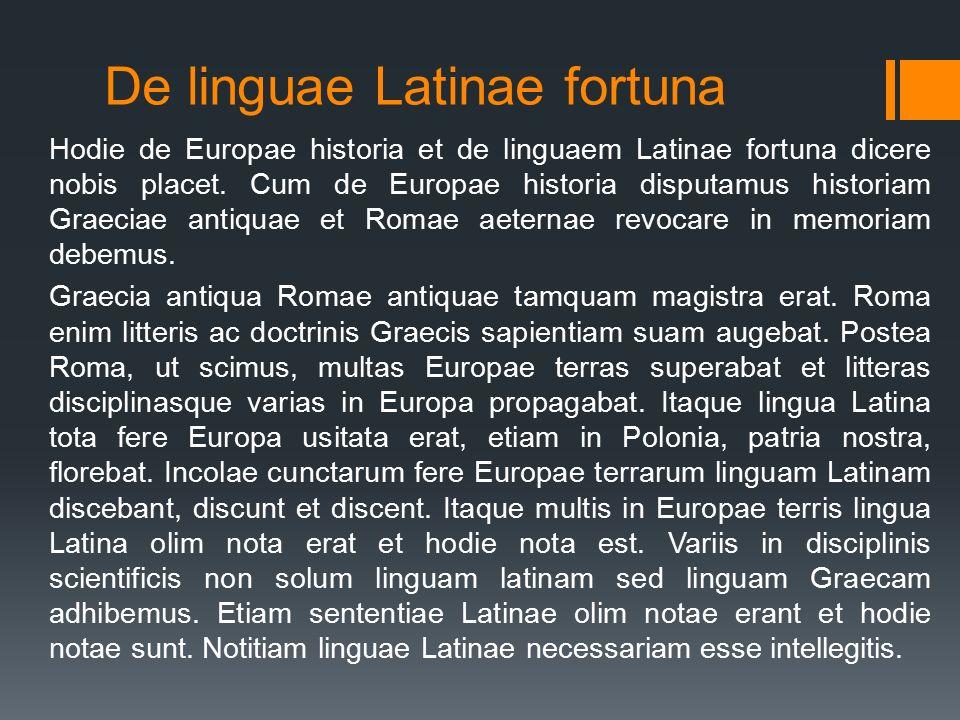 De linguae Latinae fortuna Hodie de Europae historia et de linguaem Latinae fortuna dicere nobis placet. Cum de Europae historia disputamus historiam