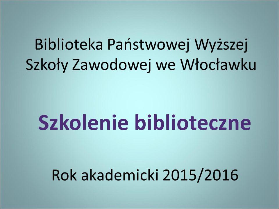 Biblioteka Państwowej Wyższej Szkoły Zawodowej we Włocławku Szkolenie biblioteczne Rok akademicki 2015/2016