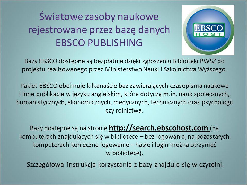 Światowe zasoby naukowe rejestrowane przez bazę danych EBSCO PUBLISHING Bazy EBSCO dostępne są bezpłatnie dzięki zgłoszeniu Biblioteki PWSZ do projektu realizowanego przez Ministerstwo Nauki i Szkolnictwa Wyższego.