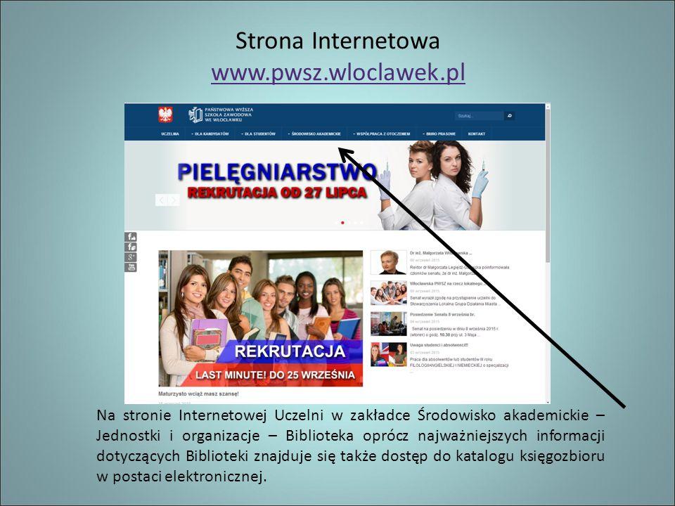 Strona Internetowa www.pwsz.wloclawek.pl Na stronie Internetowej Uczelni w zakładce Środowisko akademickie – Jednostki i organizacje – Biblioteka oprócz najważniejszych informacji dotyczących Biblioteki znajduje się także dostęp do katalogu księgozbioru w postaci elektronicznej.