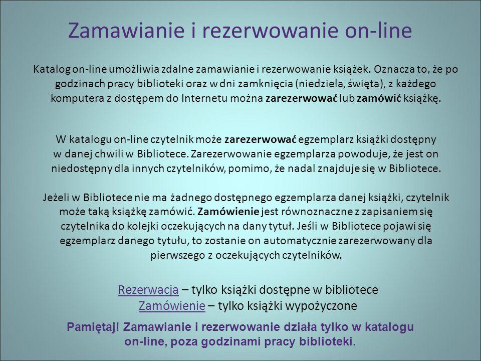 Zamawianie i rezerwowanie on-line Katalog on-line umożliwia zdalne zamawianie i rezerwowanie książek.