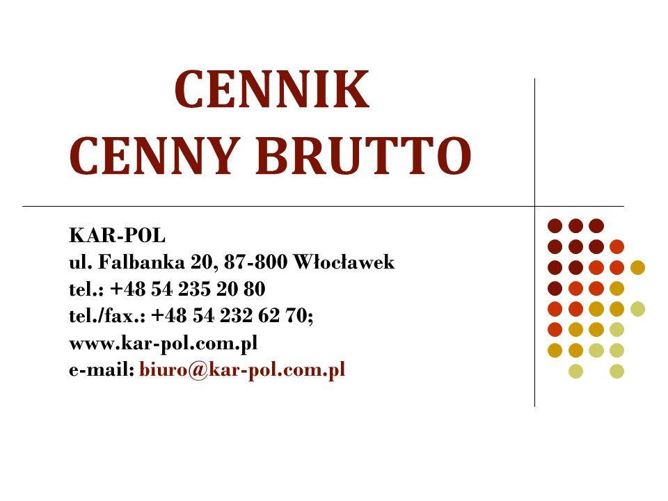 CENNIK CENNY BRUTTO KAR-POL ul. Falbanka 20, 87-800 Włocławek tel.: +48 54 235 20 80 tel./fax.: +48 54 232 62 70; www.kar-pol.com.pl e-mail: biuro@kar