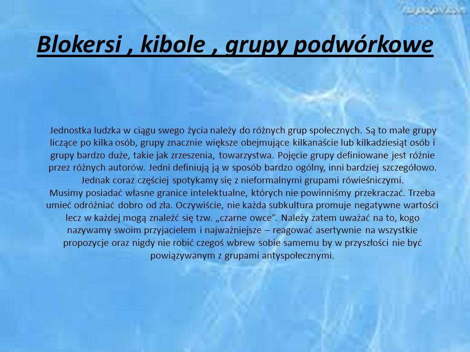 Blokersi, kibole, grupy podwórkowe Jednostka ludzka w ciągu swego życia należy do różnych grup społecznych. Są to małe grupy liczące po kilka osób, gr