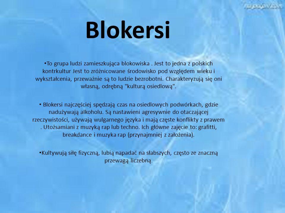 Blokersi To grupa ludzi zamieszkująca blokowiska. Jest to jedna z polskich kontrkultur Jest to zróżnicowane środowisko pod względem wieku i wykształce