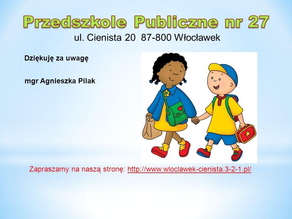 mgr Agnieszka Pilak Dziękuję za uwagę Zapraszamy na naszą stronę: http://www.wloclawek-cienista.3-2-1.pl/