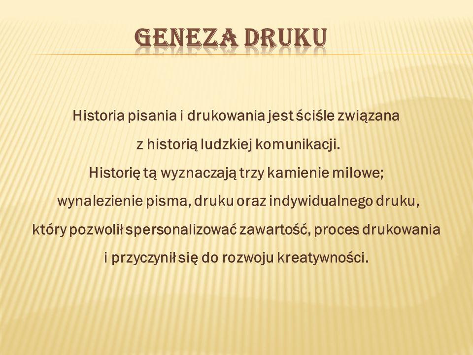 Historia pisania i drukowania jest ściśle związana z historią ludzkiej komunikacji. Historię tą wyznaczają trzy kamienie milowe; wynalezienie pisma, d