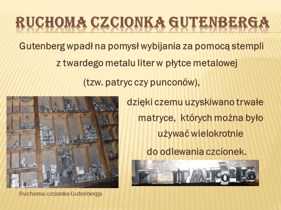Gutenberg wpadł na pomysł wybijania za pomocą stempli z twardego metalu liter w płytce metalowej (tzw. patryc czy punconów), Ruchoma czcionka Gutenber