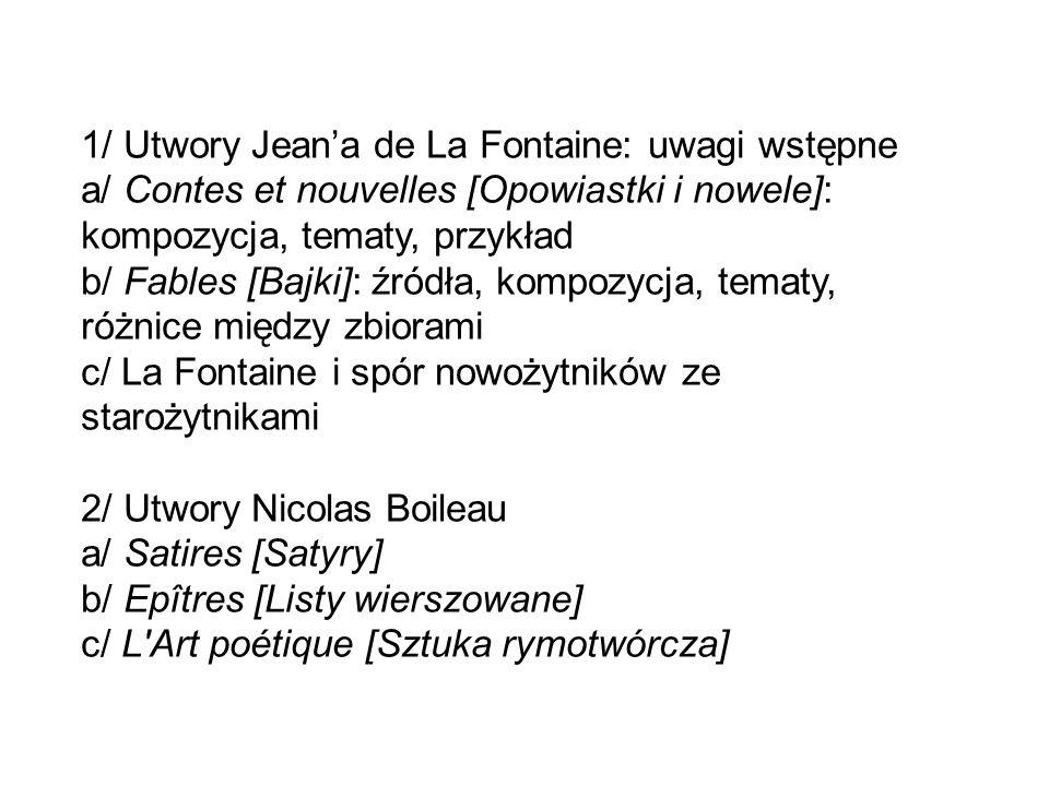 1/ Utwory Jean'a de La Fontaine: uwagi wstępne a/ Contes et nouvelles [Opowiastki i nowele]: kompozycja, tematy, przykład b/ Fables [Bajki]: źródła, k