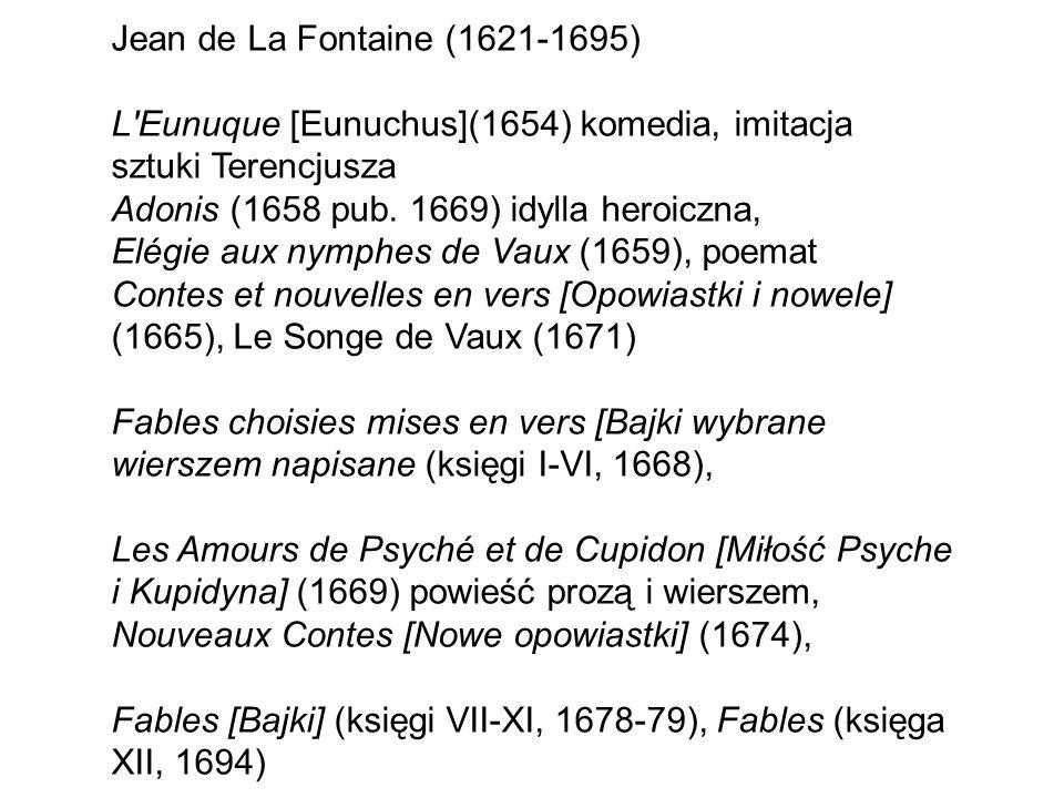 Jean de La Fontaine (1621-1695) L'Eunuque [Eunuchus](1654) komedia, imitacja sztuki Terencjusza Adonis (1658 pub. 1669) idylla heroiczna, Elégie aux n