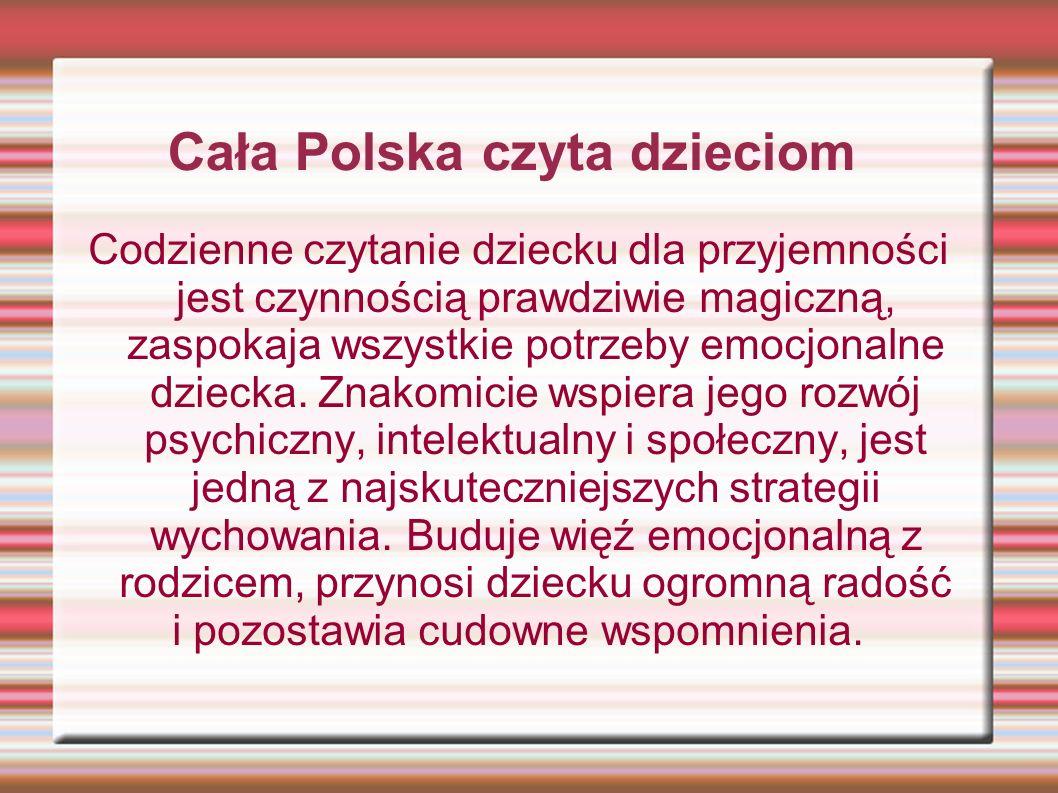 Cała Polska czyta dzieciom Codzienne czytanie dziecku dla przyjemności jest czynnością prawdziwie magiczną, zaspokaja wszystkie potrzeby emocjonalne d