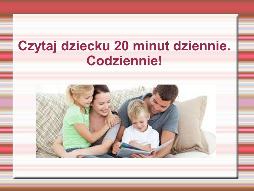 Czytaj dziecku 20 minut dziennie. Codziennie!