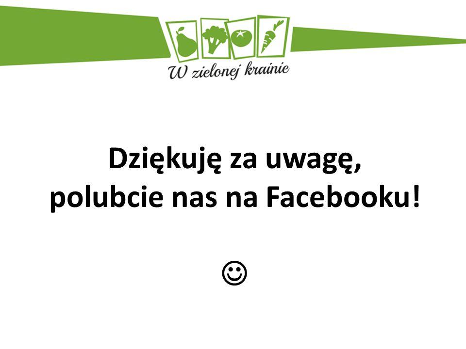 Dziękuję za uwagę, polubcie nas na Facebooku!