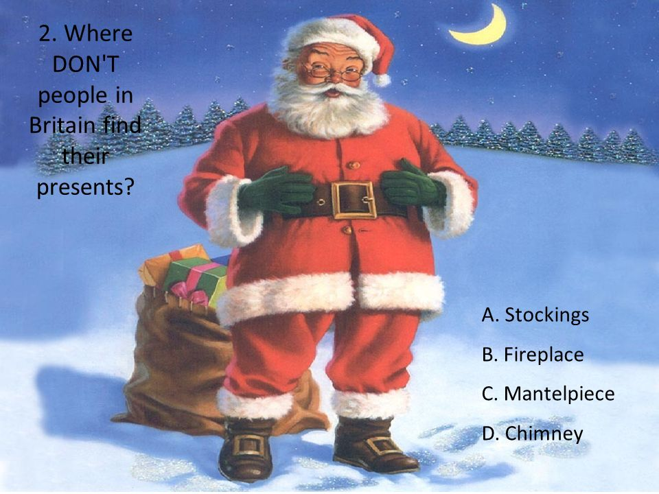 3. What do you call the song people sing during Christmas time? A. CarolineB. CarolC. Cracker