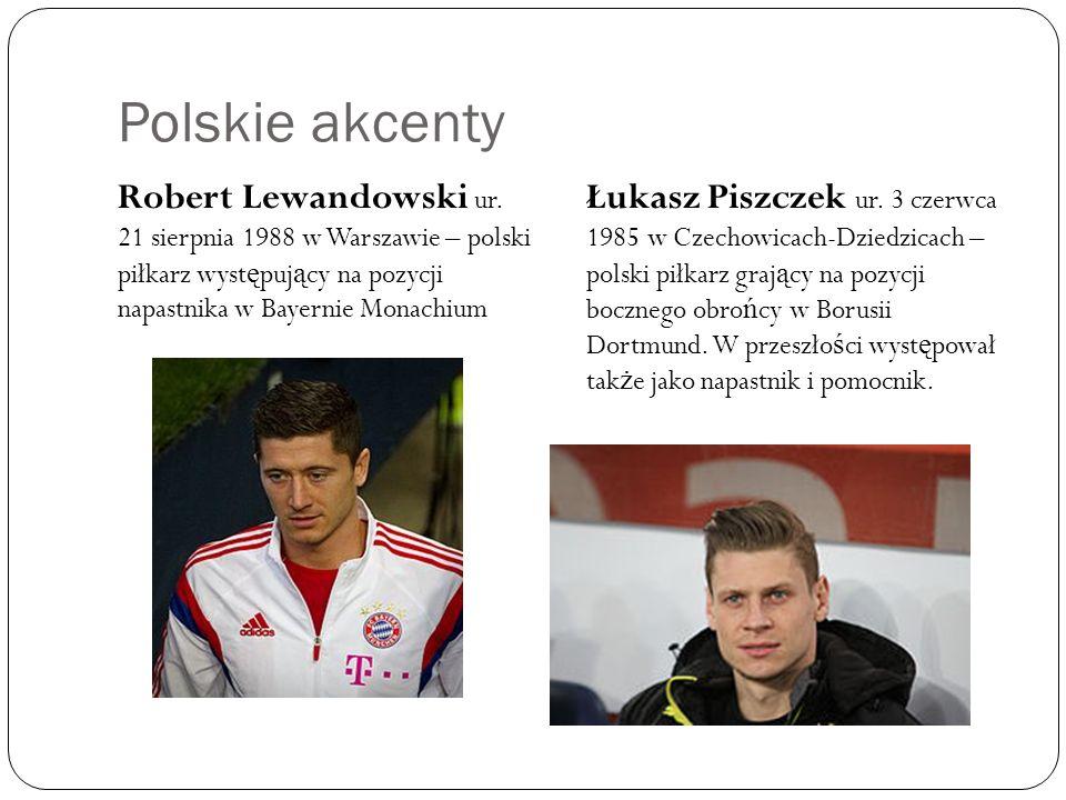 Polskie akcenty Robert Lewandowski ur. 21 sierpnia 1988 w Warszawie – polski piłkarz wyst ę puj ą cy na pozycji napastnika w Bayernie Monachium Łukasz