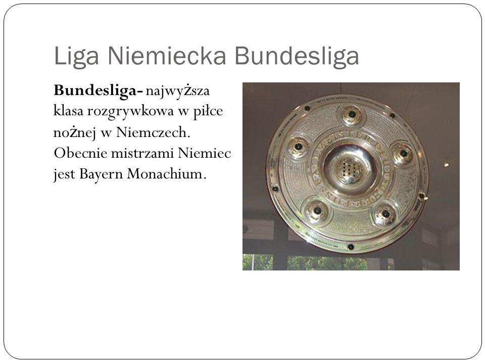 Liga Niemiecka Bundesliga Bundesliga- najwy ż sza klasa rozgrywkowa w piłce no ż nej w Niemczech. Obecnie mistrzami Niemiec jest Bayern Monachium.