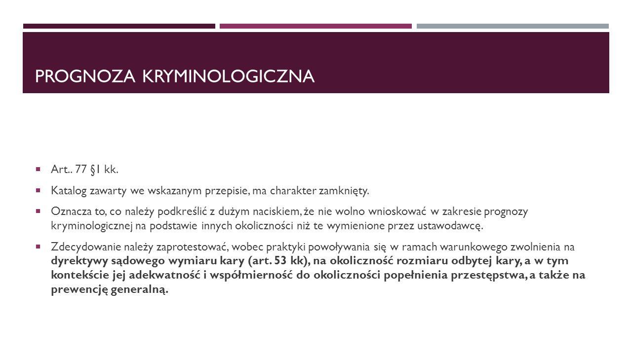 PROGNOZA KRYMINOLOGICZNA  Art.. 77 §1 kk.  Katalog zawarty we wskazanym przepisie, ma charakter zamknięty.  Oznacza to, co należy podkreślić z duży