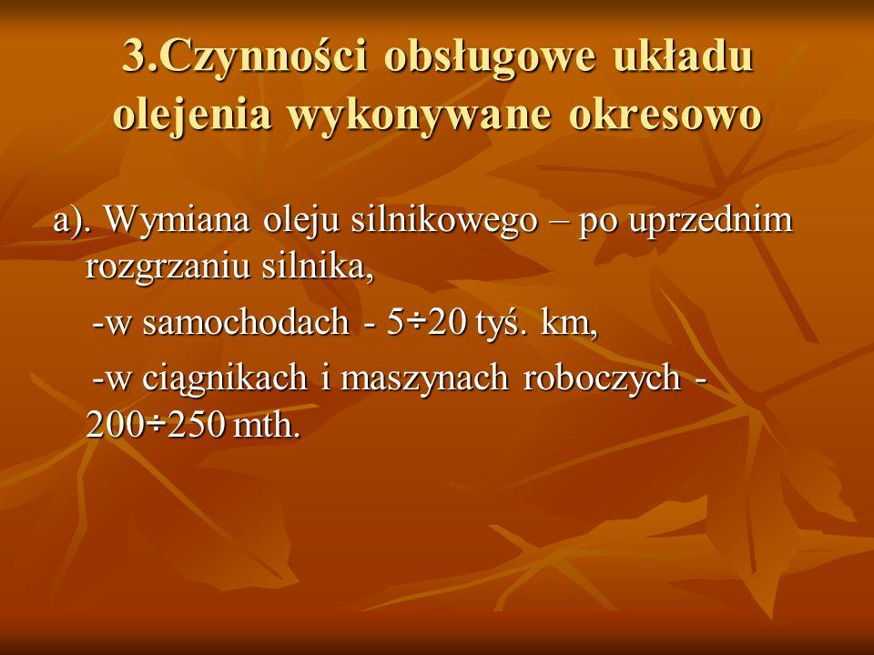 3.Czynności obsługowe układu olejenia wykonywane okresowo a). Wymiana oleju silnikowego – po uprzednim rozgrzaniu silnika, -w samochodach - 5÷20 tyś.